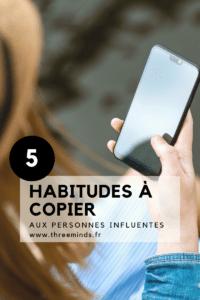 5 habitudes à copier aux personnes influentes threeminds